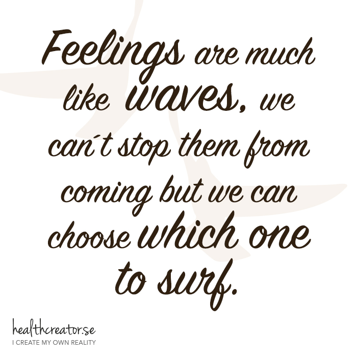 Feelings are much like waves