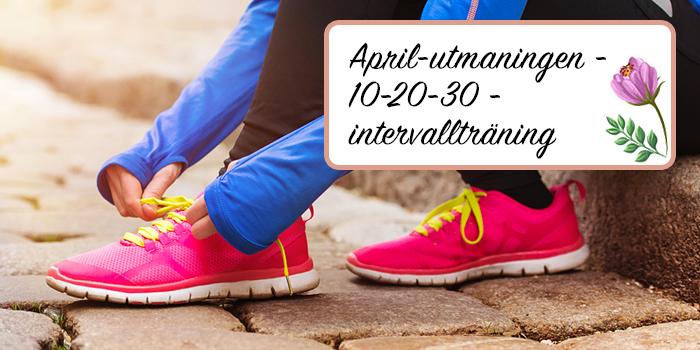 April utmaningen - 10 - 20 - 30 - intervallträning